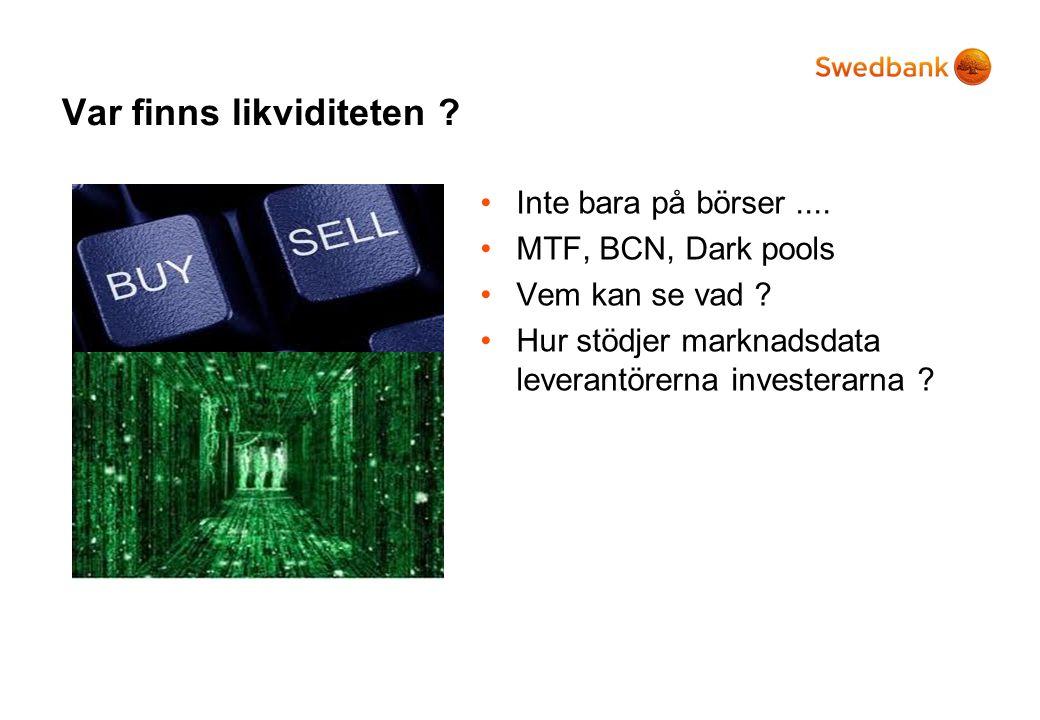 Var finns likviditeten . Inte bara på börser.... MTF, BCN, Dark pools Vem kan se vad .