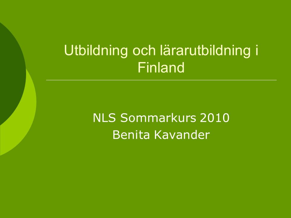 Utbildning och lärarutbildning i Finland NLS Sommarkurs 2010 Benita Kavander
