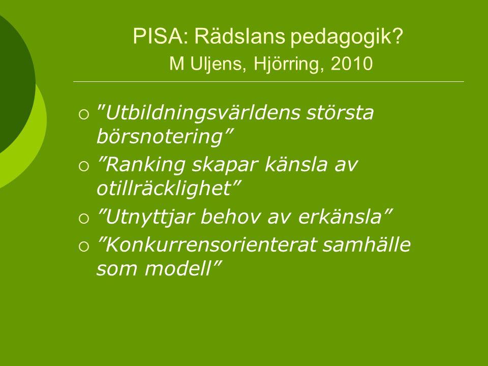 """PISA: Rädslans pedagogik? M Uljens, Hjörring, 2010  """"Utbildningsvärldens största börsnotering""""  """"Ranking skapar känsla av otillräcklighet""""  """"Utnytt"""