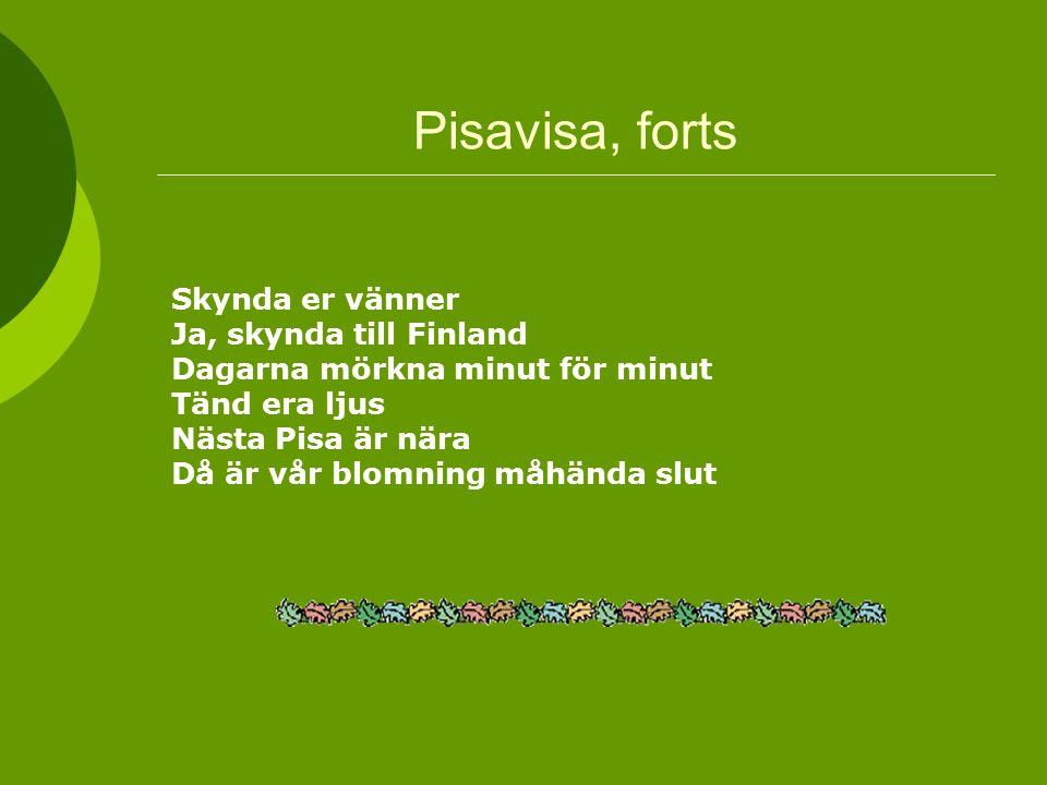 Pisavisa, forts Skynda er vänner Ja, skynda till Finland Dagarna mörkna minut för minut Tänd era ljus Nästa Pisa är nära Då är vår blomning måhända sl