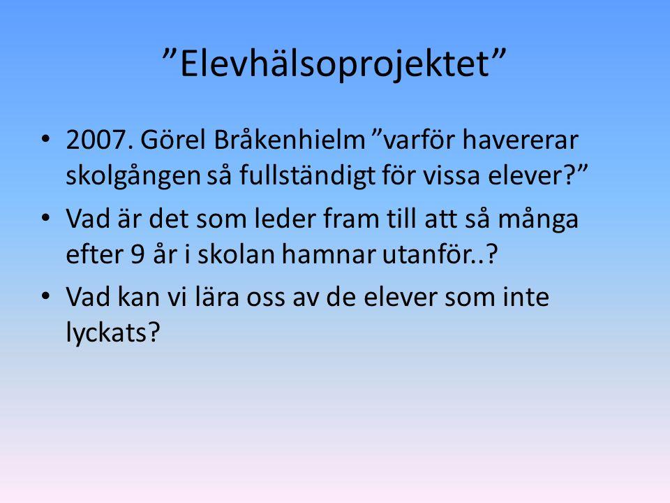 """""""Elevhälsoprojektet"""" 2007. Görel Bråkenhielm """"varför havererar skolgången så fullständigt för vissa elever?"""" Vad är det som leder fram till att så mån"""