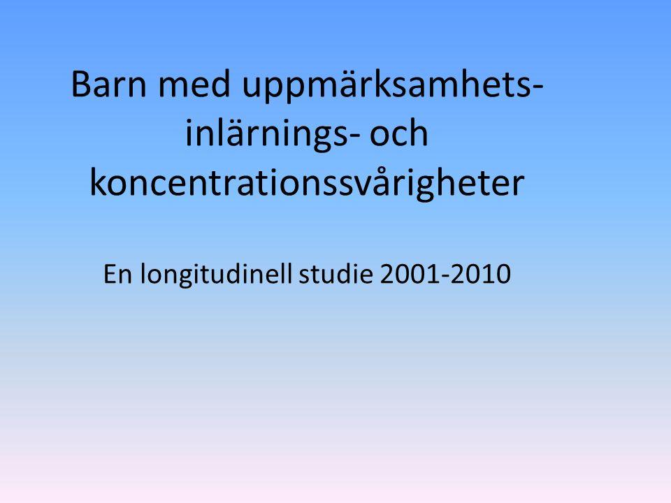 Barn med uppmärksamhets- inlärnings- och koncentrationssvårigheter En longitudinell studie 2001-2010