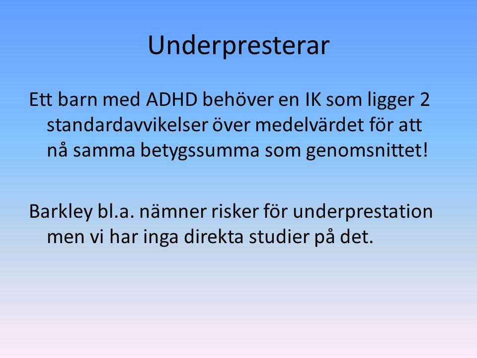 Underpresterar Ett barn med ADHD behöver en IK som ligger 2 standardavvikelser över medelvärdet för att nå samma betygssumma som genomsnittet! Barkley