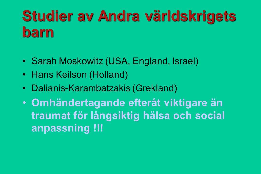 Studier av Andra världskrigets barn Sarah Moskowitz (USA, England, Israel) Hans Keilson (Holland) Dalianis-Karambatzakis (Grekland) Omhändertagande efteråt viktigare än traumat för långsiktig hälsa och social anpassning !!!