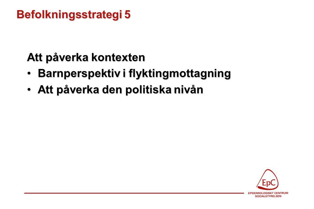 Befolkningsstrategi 5 Att påverka kontexten Barnperspektiv i flyktingmottagningBarnperspektiv i flyktingmottagning Att påverka den politiska nivånAtt påverka den politiska nivån