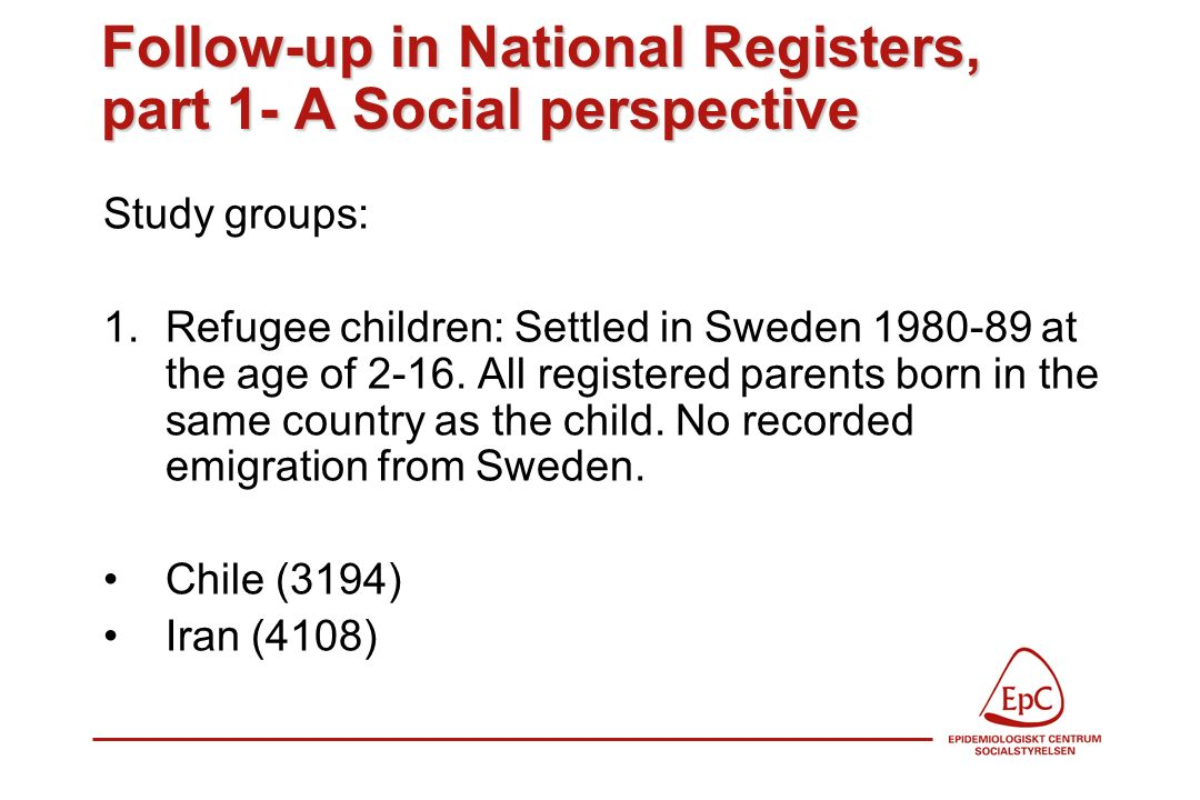 Follow-up in National Registers, part 1- A Social perspective Study groups: 1.Refugee children: Settled in Sweden 1980-89 at the age of 2-16.