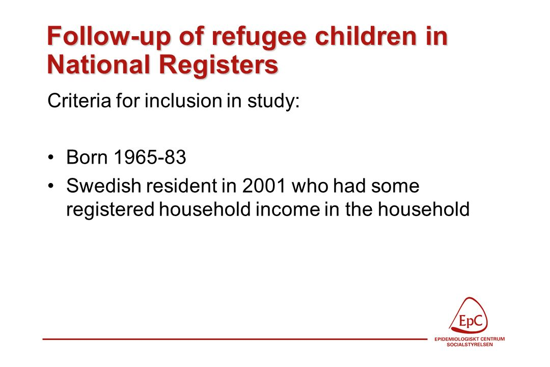 Follow-up of refugee children in National Registers Criteria for inclusion in study: Born 1965-83 Swedish resident in 2001 who had some registered household income in the household
