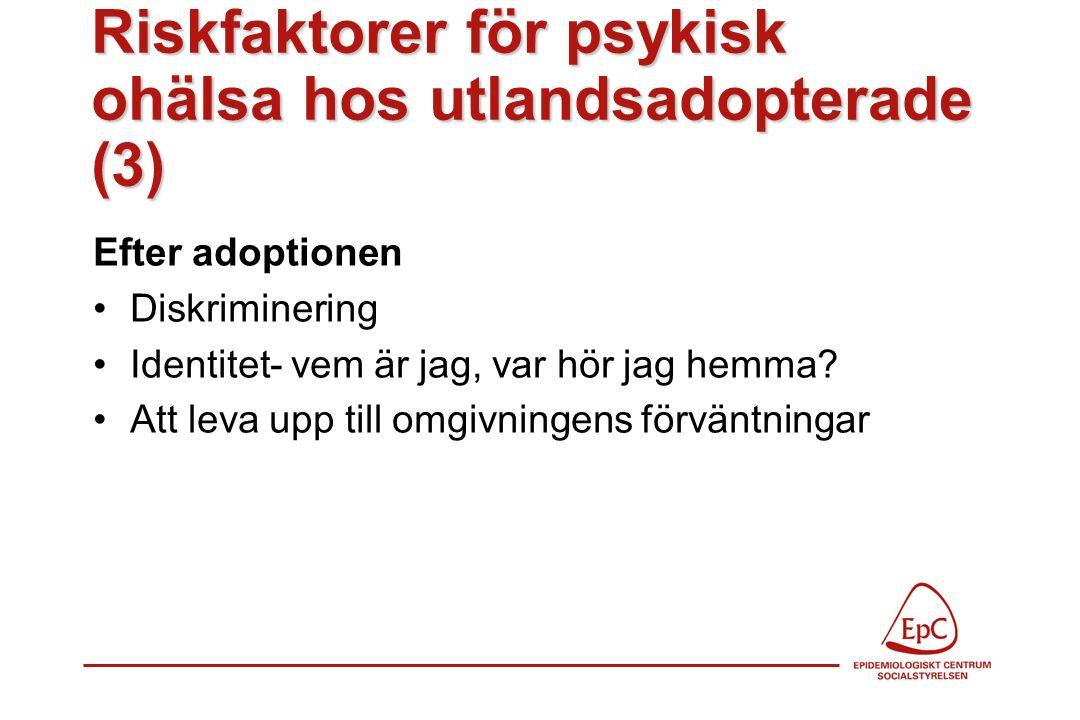 Riskfaktorer för psykisk ohälsa hos utlandsadopterade (3) Efter adoptionen Diskriminering Identitet- vem är jag, var hör jag hemma? Att leva upp till