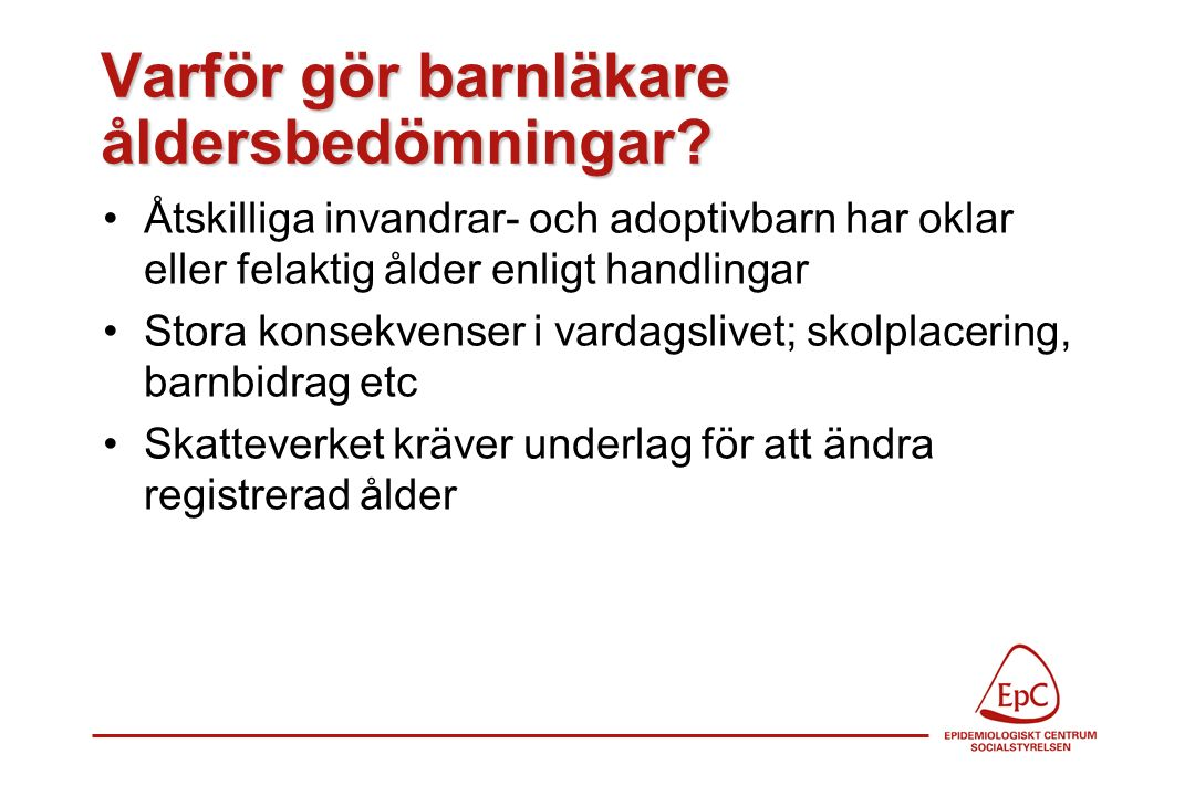 Socialstyrelsens allmänna råd SOSFS 1993:11 (M och S) Utföres av barnläkare Bör vänta ett år efter ankomsten till Sverige för att kompensera för ev undernäring Födelsehistoria