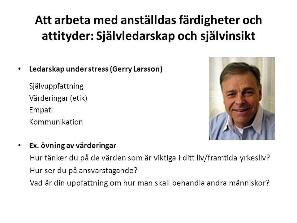 Att arbeta med anställdas färdigheter och attityder: Självledarskap och självinsikt Ledarskap under stress (Gerry Larsson) Självuppfattning Värderingar (etik) Empati Kommunikation Ex.