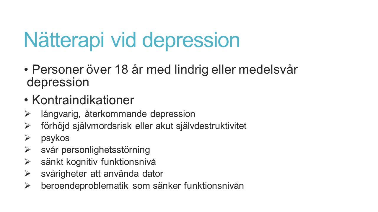 Nätterapi vid depression Personer över 18 år med lindrig eller medelsvår depression Kontraindikationer  långvarig, återkommande depression  förhöjd självmordsrisk eller akut självdestruktivitet  psykos  svår personlighetsstörning  sänkt kognitiv funktionsnivå  svårigheter att använda dator  beroendeproblematik som sänker funktionsnivån
