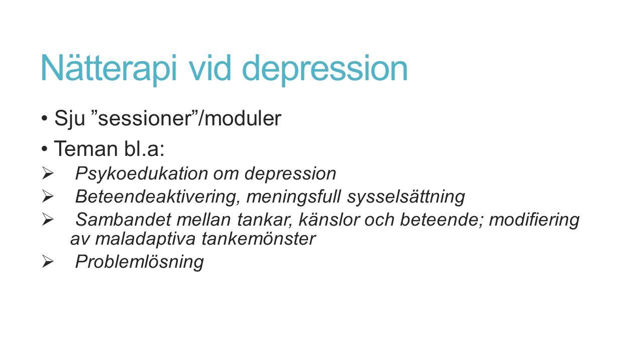 Nätterapi vid depression Sju sessioner /moduler Teman bl.a:  Psykoedukation om depression  Beteendeaktivering, meningsfull sysselsättning  Sambandet mellan tankar, känslor och beteende; modifiering av maladaptiva tankemönster  Problemlösning