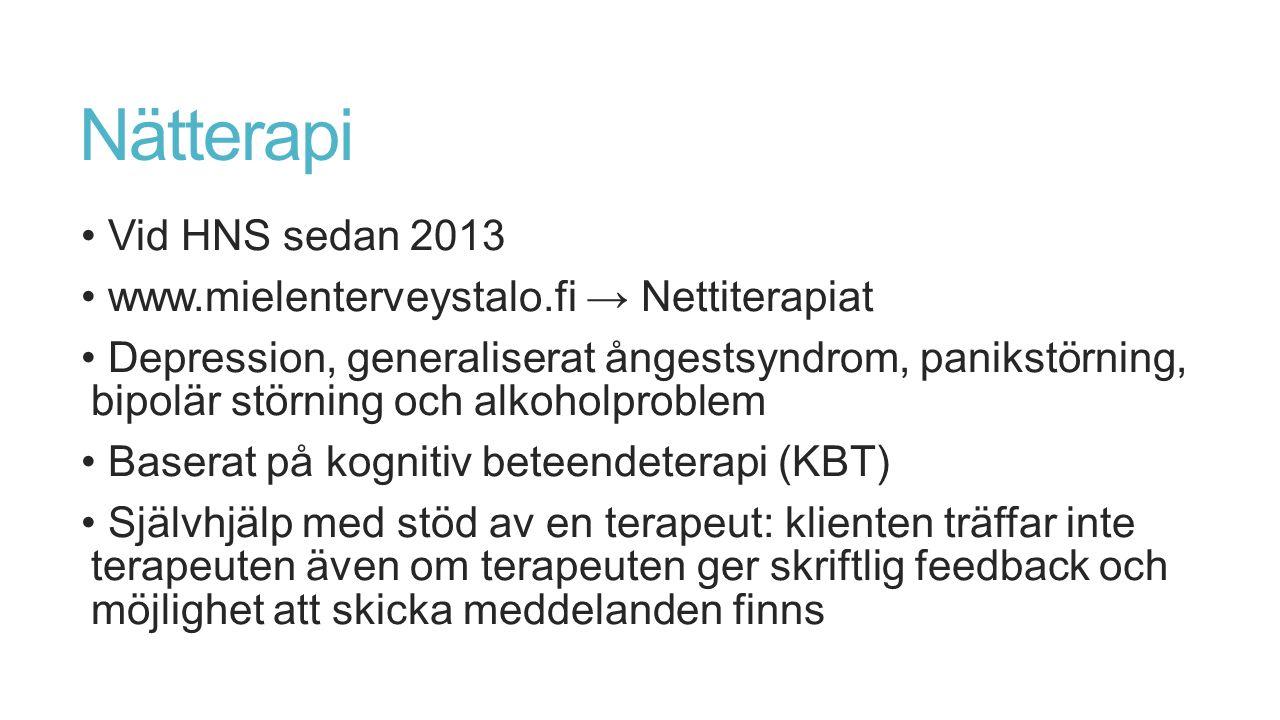 Nätterapi Vid HNS sedan 2013 www.mielenterveystalo.fi → Nettiterapiat Depression, generaliserat ångestsyndrom, panikstörning, bipolär störning och alkoholproblem Baserat på kognitiv beteendeterapi (KBT) Självhjälp med stöd av en terapeut: klienten träffar inte terapeuten även om terapeuten ger skriftlig feedback och möjlighet att skicka meddelanden finns