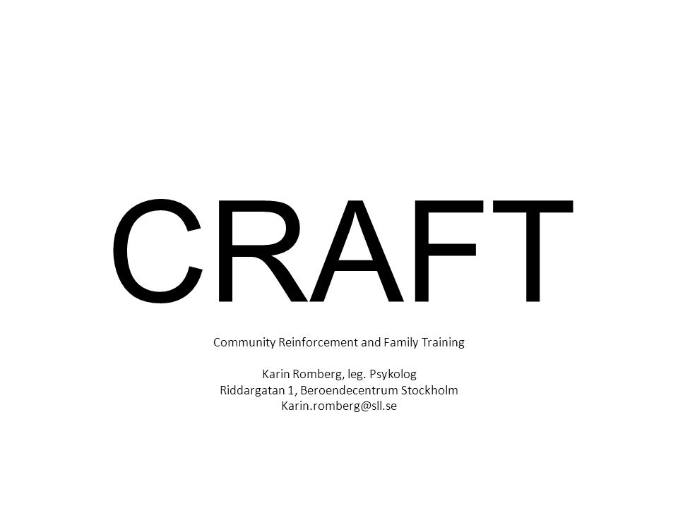 CRAFT Community Reinforcement and Family Training Karin Romberg, leg.