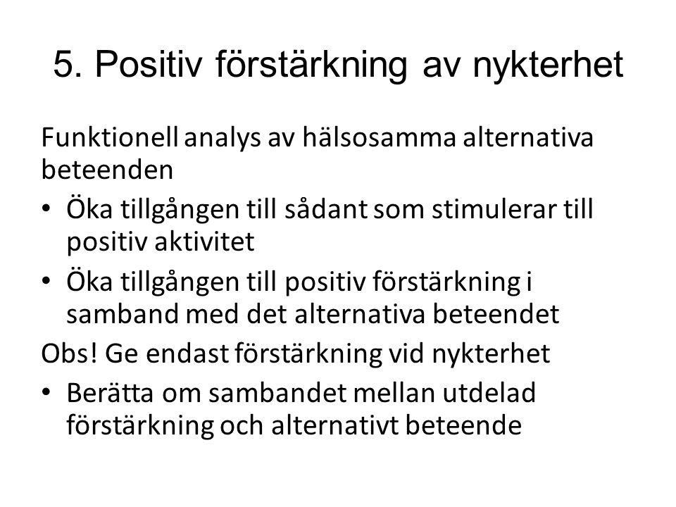 5. Positiv förstärkning av nykterhet Funktionell analys av hälsosamma alternativa beteenden Öka tillgången till sådant som stimulerar till positiv akt