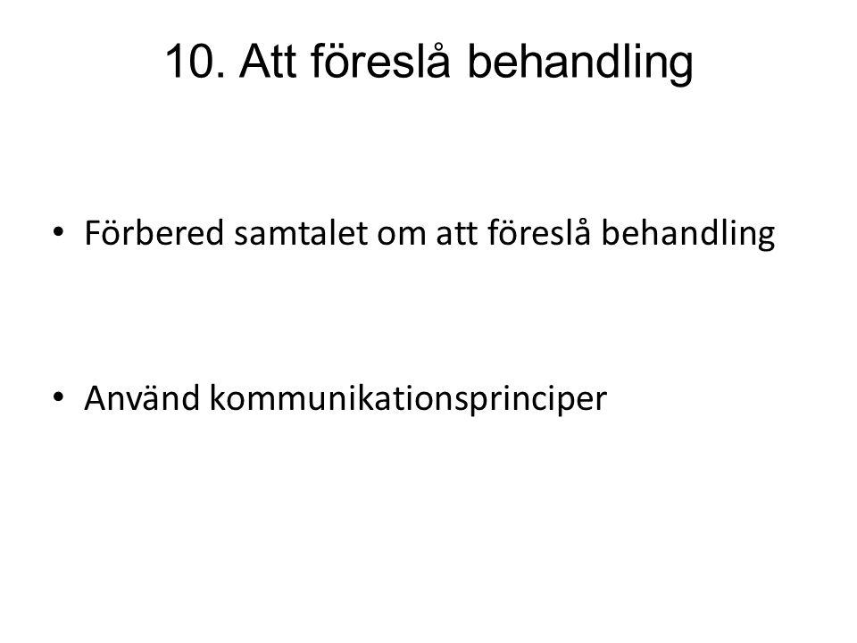 10. Att föreslå behandling Förbered samtalet om att föreslå behandling Använd kommunikationsprinciper