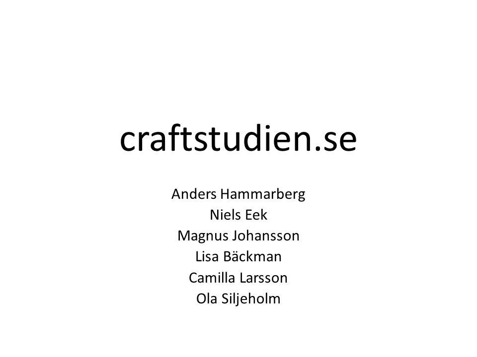 craftstudien.se Anders Hammarberg Niels Eek Magnus Johansson Lisa Bäckman Camilla Larsson Ola Siljeholm