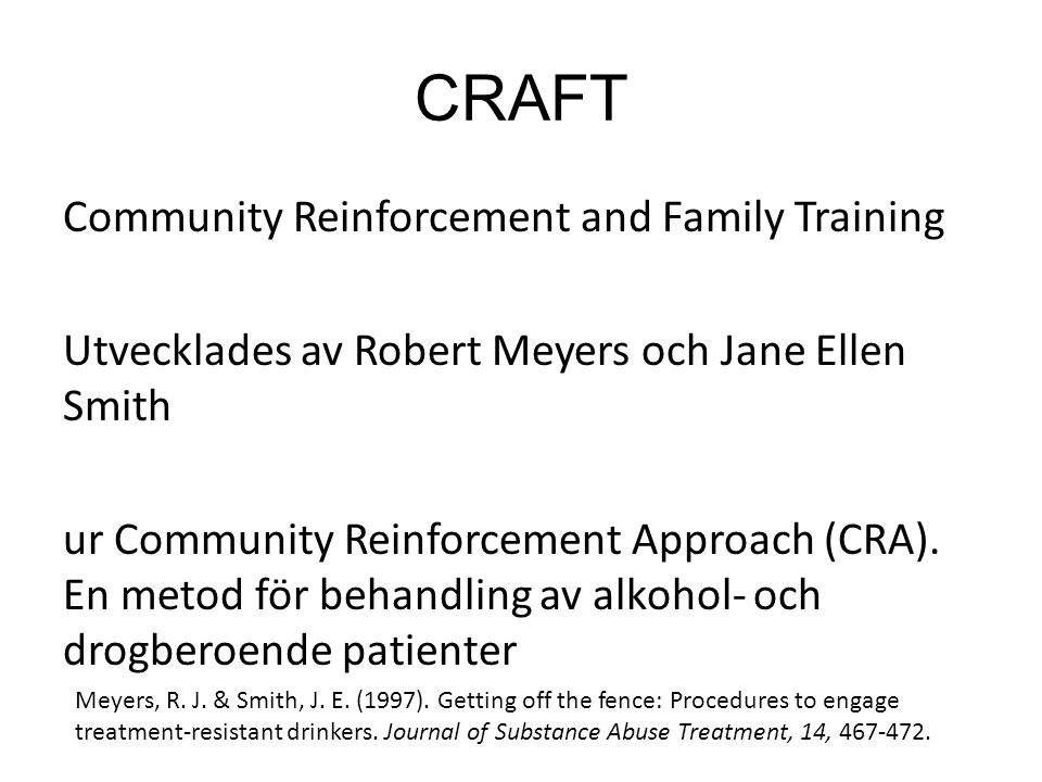 CRAFT Community Reinforcement and Family Training Utvecklades av Robert Meyers och Jane Ellen Smith ur Community Reinforcement Approach (CRA).