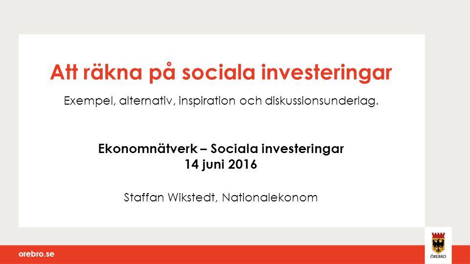 orebro.se Att räkna på sociala investeringar Exempel, alternativ, inspiration och diskussionsunderlag.