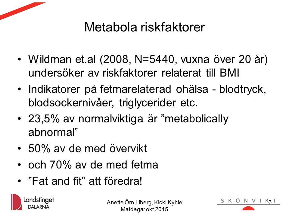 Metabola riskfaktorer Wildman et.al (2008, N=5440, vuxna över 20 år) undersöker av riskfaktorer relaterat till BMI Indikatorer på fetmarelaterad ohälsa - blodtryck, blodsockernivåer, triglycerider etc.