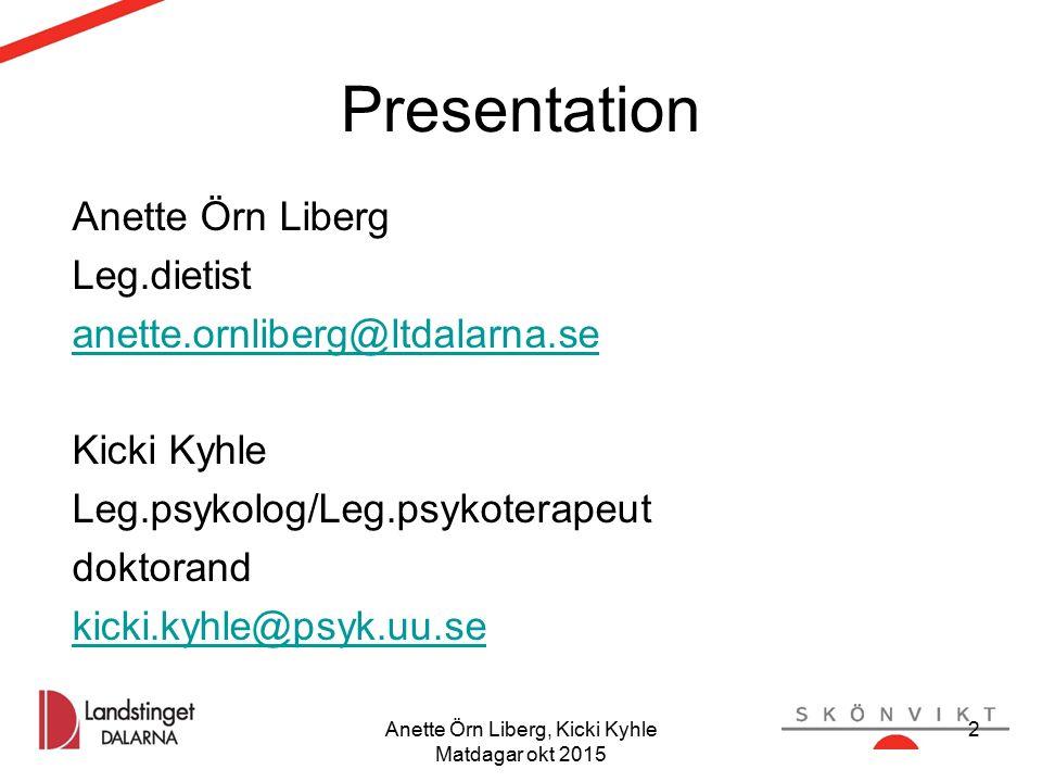 2 Presentation Anette Örn Liberg Leg.dietist anette.ornliberg@ltdalarna.se Kicki Kyhle Leg.psykolog/Leg.psykoterapeut doktorand kicki.kyhle@psyk.uu.se 2