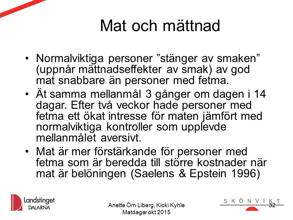 Anette Örn Liberg, Kicki Kyhle Matdagar okt 2015 32 Mat och mättnad Normalviktiga personer stänger av smaken (uppnår mättnadseffekter av smak) av god mat snabbare än personer med fetma.