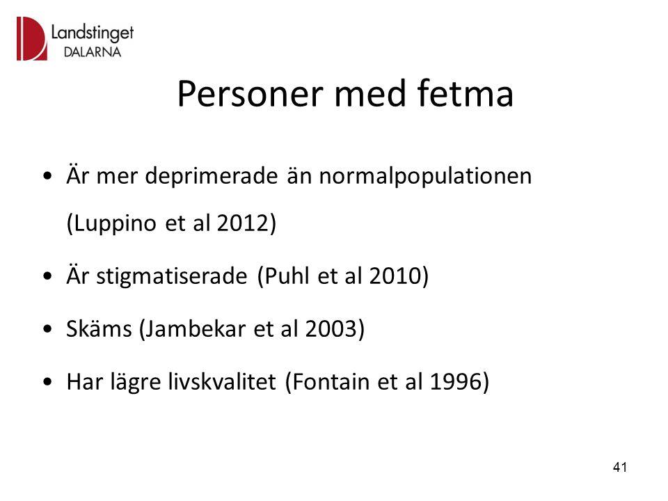 Personer med fetma Är mer deprimerade än normalpopulationen (Luppino et al 2012) Är stigmatiserade (Puhl et al 2010) Skäms (Jambekar et al 2003) Har lägre livskvalitet (Fontain et al 1996) 41