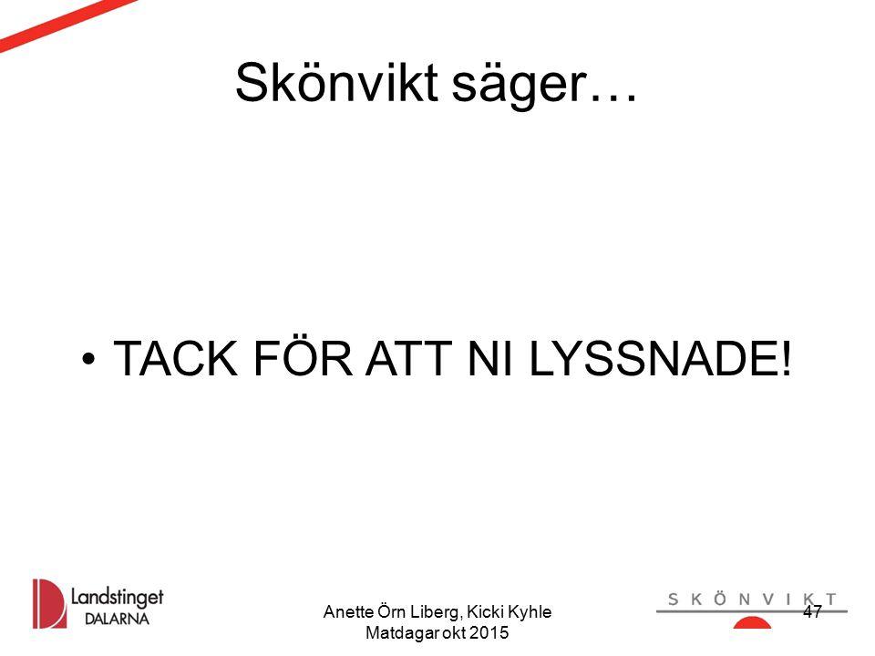 Anette Örn Liberg, Kicki Kyhle Matdagar okt 2015 47 Skönvikt säger… TACK FÖR ATT NI LYSSNADE! 47