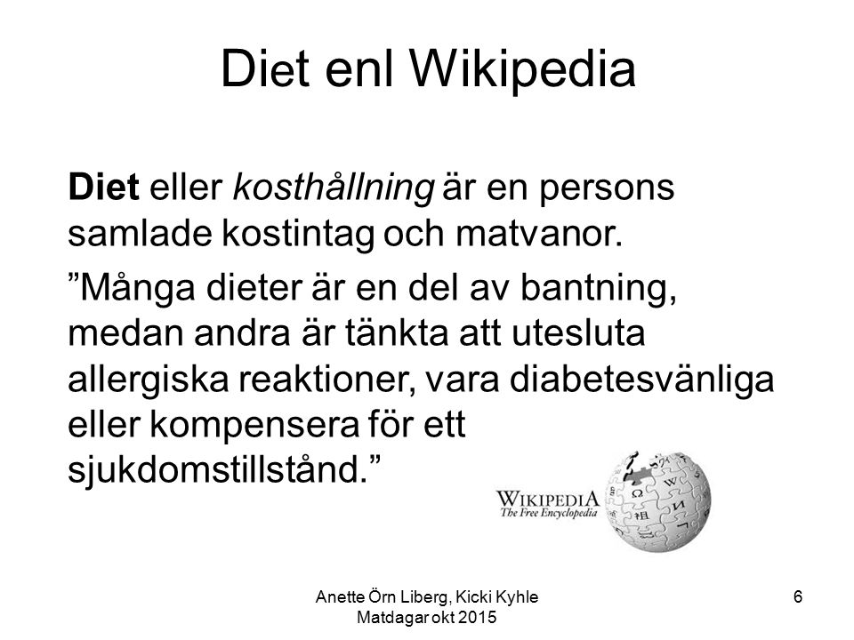 Di e t enl Wikipedia Diet eller kosthållning är en persons samlade kostintag och matvanor.