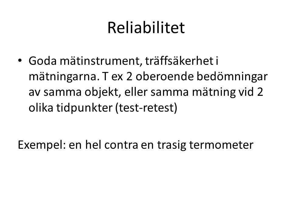 Reliabilitet Goda mätinstrument, träffsäkerhet i mätningarna.