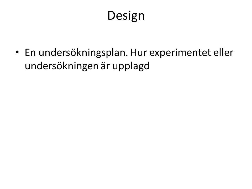 Design En undersökningsplan. Hur experimentet eller undersökningen är upplagd