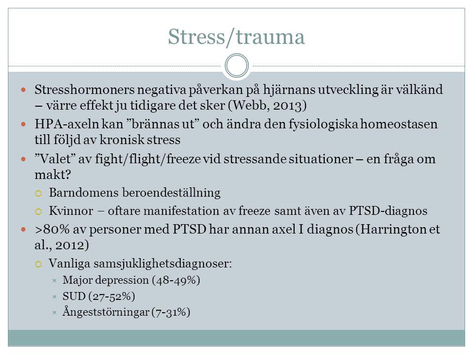 Stress/trauma Stresshormoners negativa påverkan på hjärnans utveckling är välkänd – värre effekt ju tidigare det sker (Webb, 2013) HPA-axeln kan brännas ut och ändra den fysiologiska homeostasen till följd av kronisk stress Valet av fight/flight/freeze vid stressande situationer – en fråga om makt.