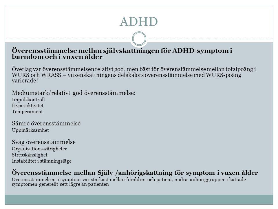 ADHD Överensstämmelse mellan självskattningen för ADHD-symptom i barndom och i vuxen ålder Överlag var överensstämmelsen relativt god, men bäst för överenstämmelse mellan totalpoäng i WURS och WRASS – vuxenskattningens delskalors överensstämmelse med WURS-poäng varierade.