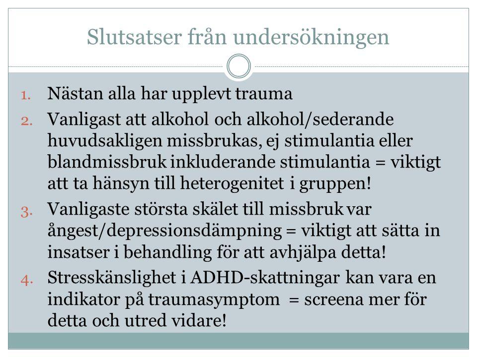 Slutsatser från undersökningen 1. Nästan alla har upplevt trauma 2. Vanligast att alkohol och alkohol/sederande huvudsakligen missbrukas, ej stimulant