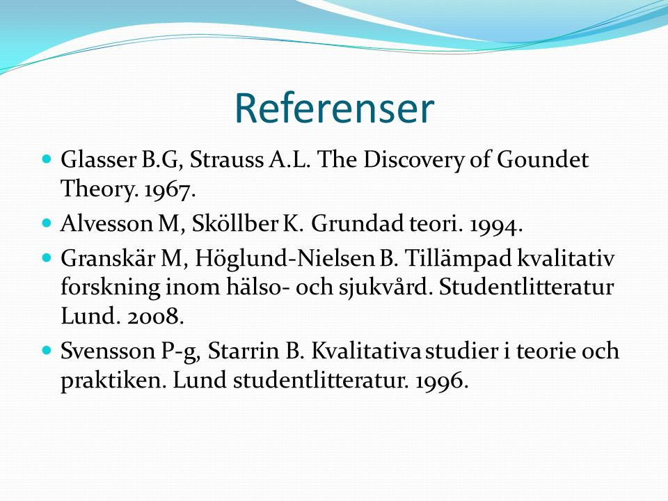 Referenser Glasser B.G, Strauss A.L. The Discovery of Goundet Theory.