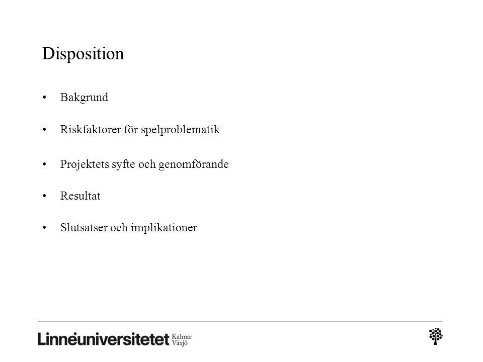 Disposition Bakgrund Riskfaktorer för spelproblematik Projektets syfte och genomförande Resultat Slutsatser och implikationer