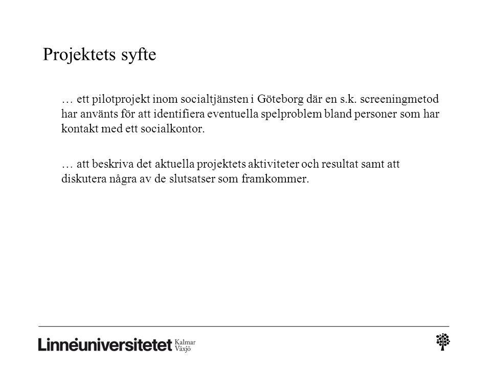 Projektets syfte … ett pilotprojekt inom socialtjänsten i Göteborg där en s.k. screeningmetod har använts för att identifiera eventuella spelproblem b