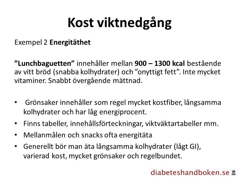 """Kost viktnedgång Exempel 2 Energitäthet """"Lunchbaguetten"""" innehåller mellan 900 – 1300 kcal bestående av vitt bröd (snabba kolhydrater) och """"onyttigt f"""