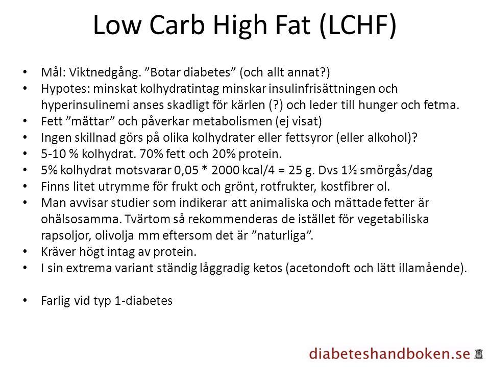 """Low Carb High Fat (LCHF) Mål: Viktnedgång. """"Botar diabetes"""" (och allt annat?) Hypotes: minskat kolhydratintag minskar insulinfrisättningen och hyperin"""
