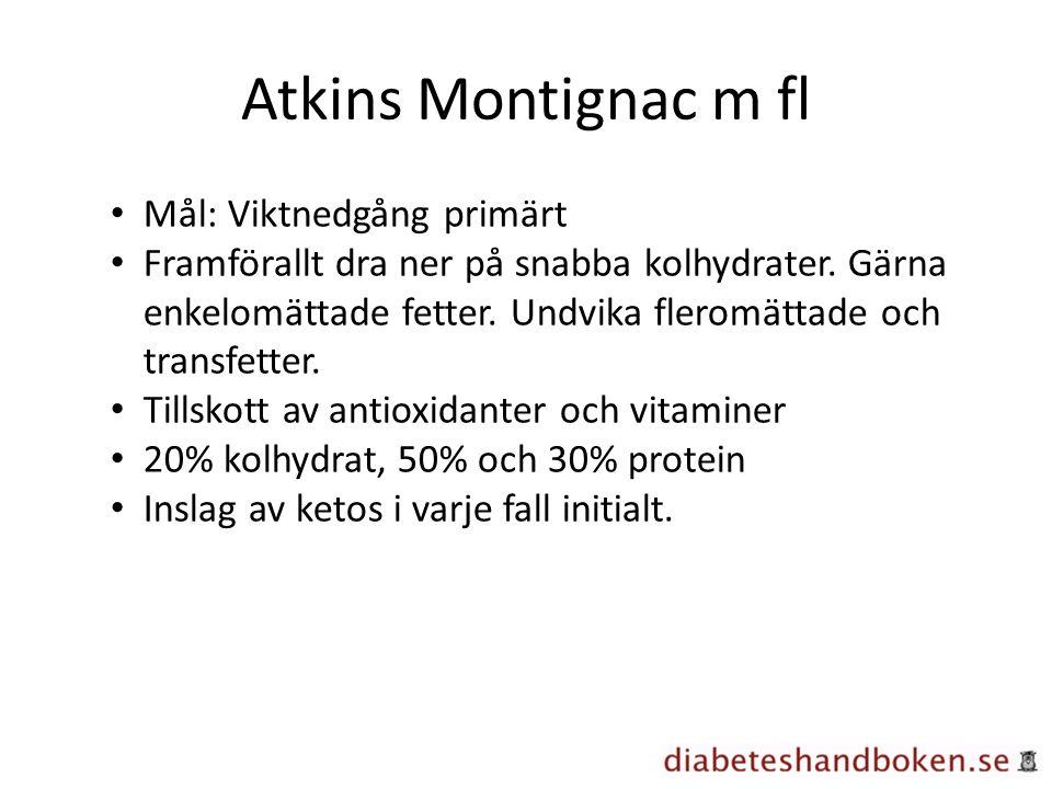 Atkins Montignac m fl Mål: Viktnedgång primärt Framförallt dra ner på snabba kolhydrater. Gärna enkelomättade fetter. Undvika fleromättade och transfe
