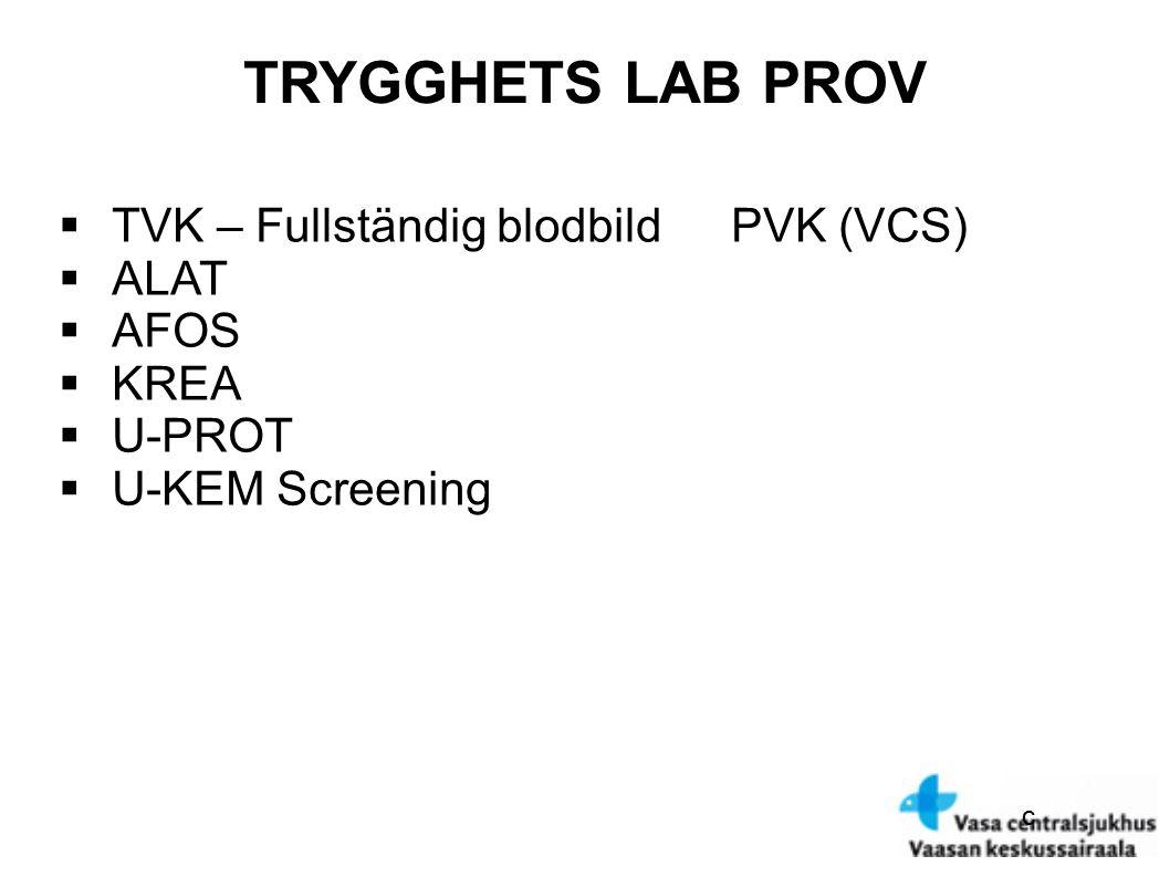 c TRYGGHETS LAB PROV  TVK – Fullständig blodbildPVK (VCS)  ALAT  AFOS  KREA  U-PROT  U-KEM Screening