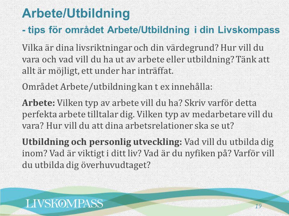 Arbete/Utbildning - tips för området Arbete/Utbildning i din Livskompass 19 Vilka är dina livsriktningar och din värdegrund.