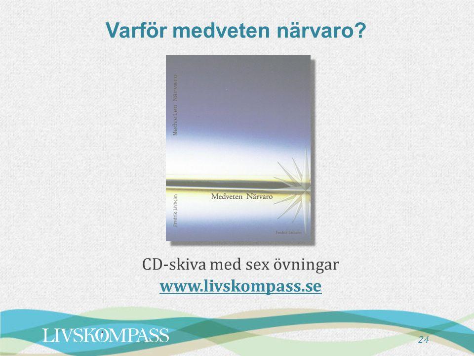 CD-skiva med sex övningar www.livskompass.se 24 Varför medveten närvaro