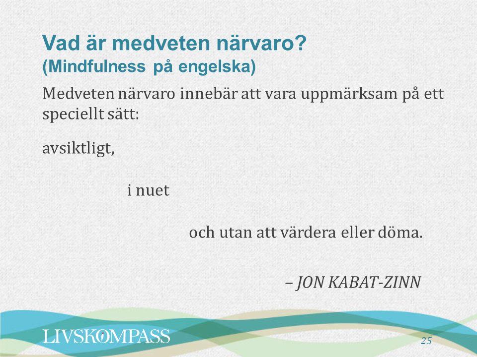 Vad är medveten närvaro? (Mindfulness på engelska) Medveten närvaro innebär att vara uppmärksam på ett speciellt sätt: avsiktligt, i nuet och utan att