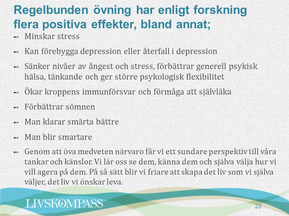 28 Regelbunden övning har enligt forskning flera positiva effekter, bland annat; ➻ Minskar stress ➻ Kan förebygga depression eller återfall i depressi