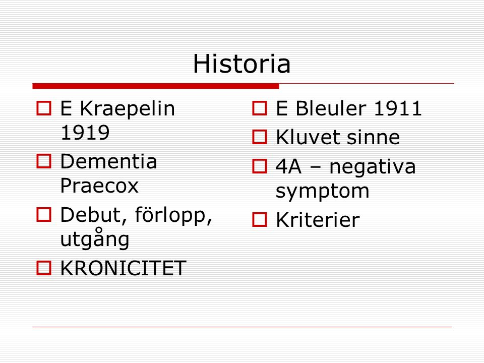  E Bleuler 1911  Kluvet sinne  4A – negativa symptom  Kriterier  E Kraepelin 1919  Dementia Praecox  Debut, förlopp, utgång  KRONICITET