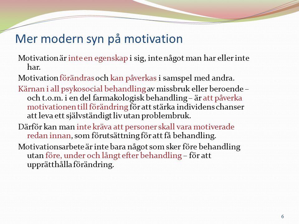 Mer modern syn på motivation Motivation är inte en egenskap i sig, inte något man har eller inte har.