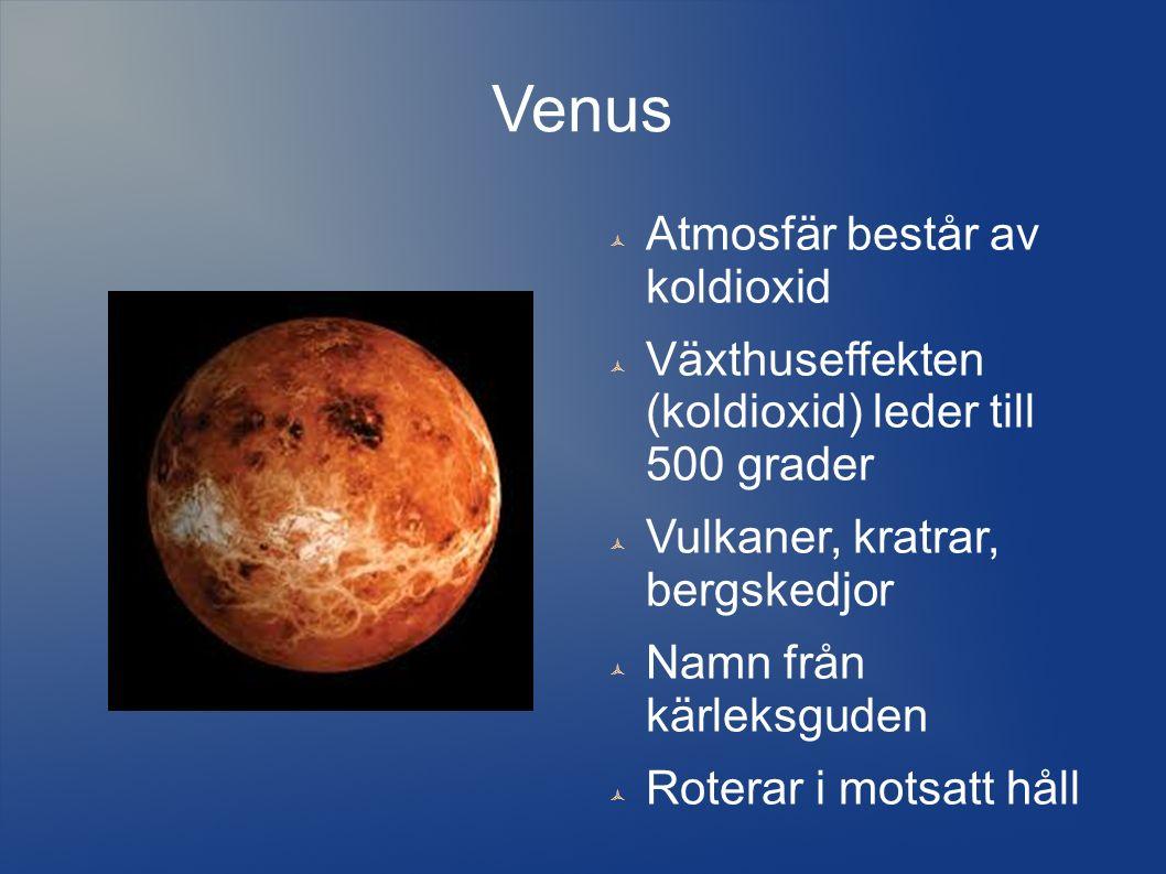 Venus  Atmosfär består av koldioxid  Växthuseffekten (koldioxid) leder till 500 grader  Vulkaner, kratrar, bergskedjor  Namn från kärleksguden  Roterar i motsatt håll