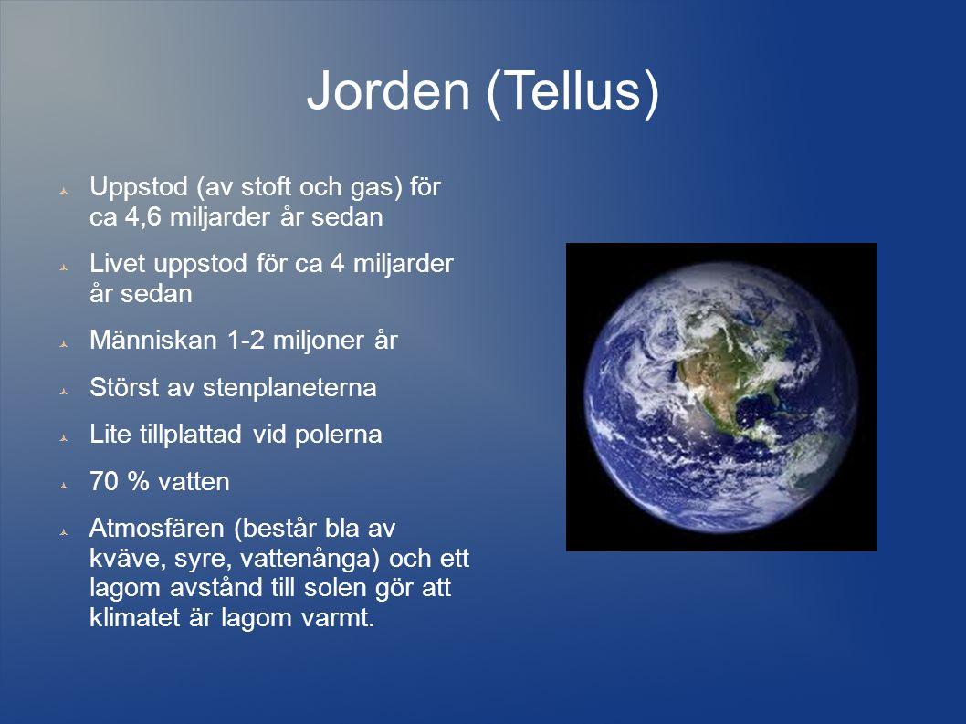 Jorden (Tellus)  Uppstod (av stoft och gas) för ca 4,6 miljarder år sedan  Livet uppstod för ca 4 miljarder år sedan  Människan 1-2 miljoner år  S