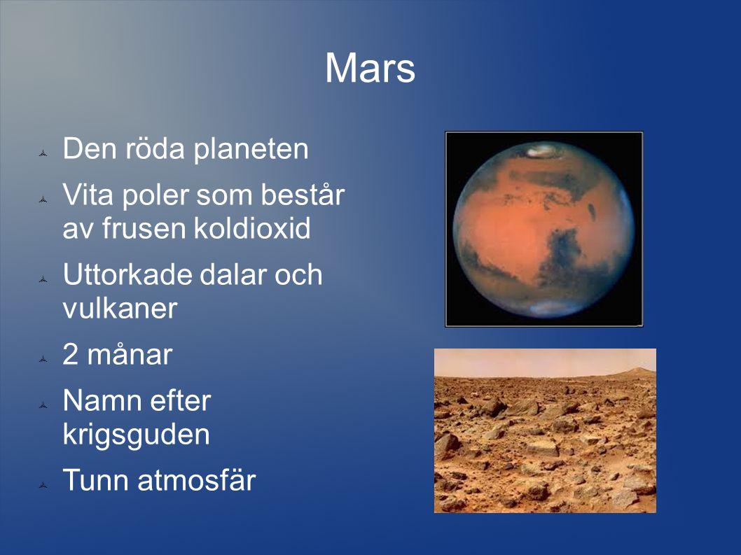Mars  Den röda planeten  Vita poler som består av frusen koldioxid  Uttorkade dalar och vulkaner  2 månar  Namn efter krigsguden  Tunn atmosfär
